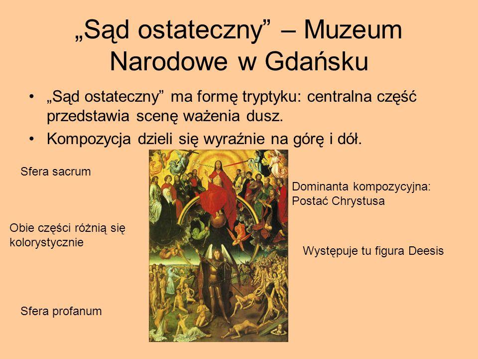 Sąd ostateczny – Muzeum Narodowe w Gdańsku Sąd ostateczny ma formę tryptyku: centralna część przedstawia scenę ważenia dusz. Kompozycja dzieli się wyr