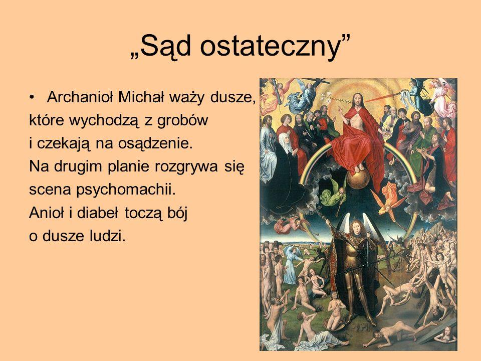 Sąd ostateczny Archanioł Michał waży dusze, które wychodzą z grobów i czekają na osądzenie. Na drugim planie rozgrywa się scena psychomachii. Anioł i