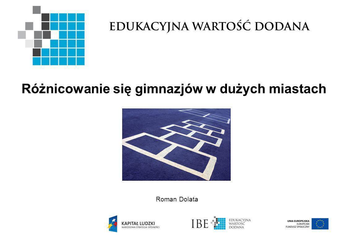 Różnicowanie się gimnazjów w dużych miastach Roman Dolata