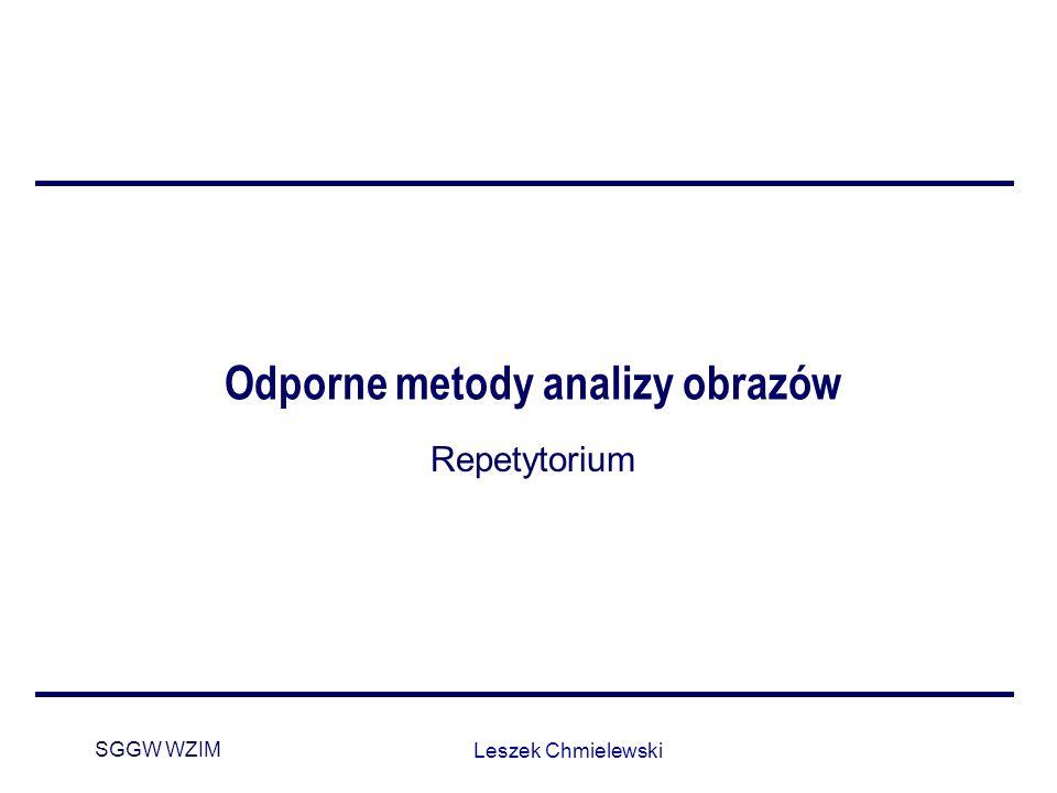 SGGW WZIM Leszek Chmielewski Odporne metody analizy obrazów Repetytorium
