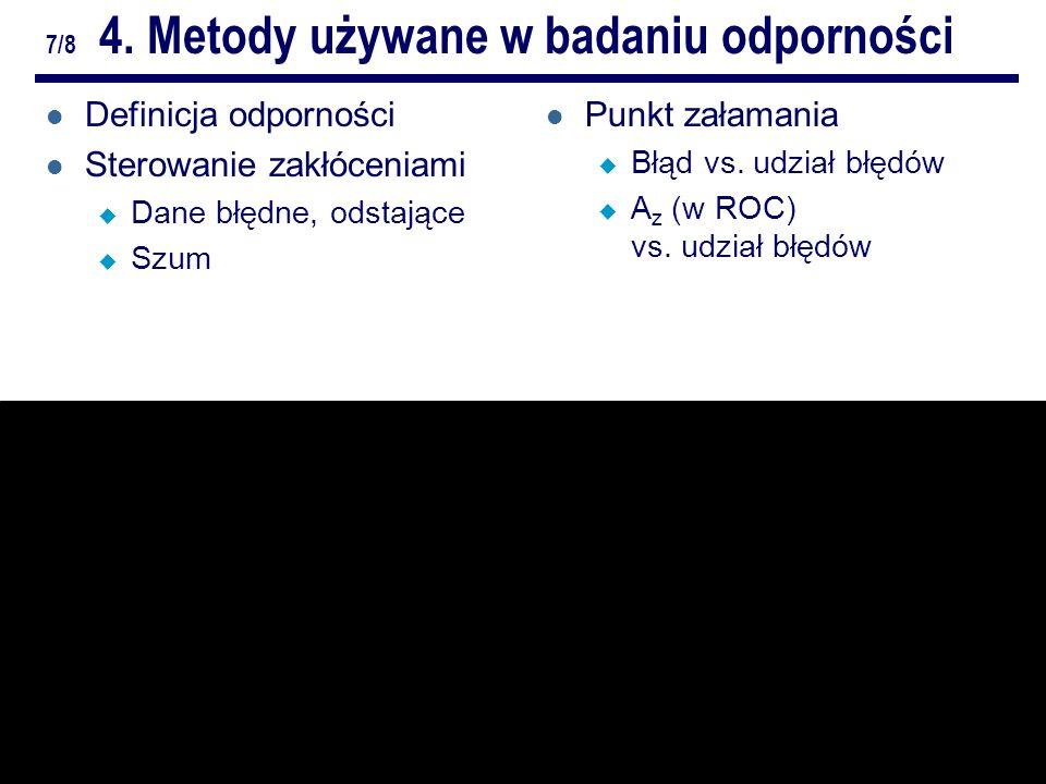 9/10Odporne metody analizy obrazów. ZZ. Repetytorium 7/8 4. Metody używane w badaniu odporności l Definicja odporności l Sterowanie zakłóceniami u Dan