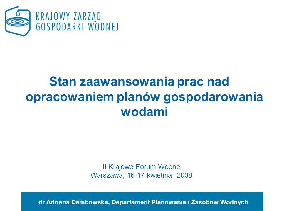Stan zaawansowania prac nad opracowaniem planów gospodarowania wodami dr Adriana Dembowska, Departament Planowania i Zasobów Wodnych II Krajowe Forum