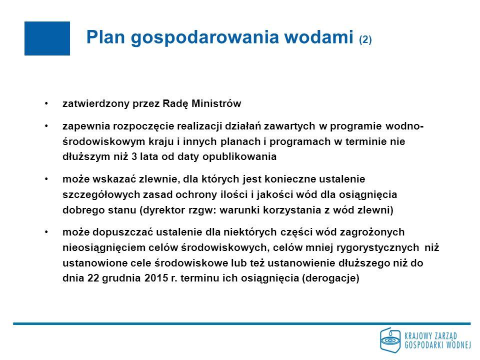 Plan gospodarowania wodami (2) zatwierdzony przez Radę Ministrów zapewnia rozpoczęcie realizacji działań zawartych w programie wodno- środowiskowym kr