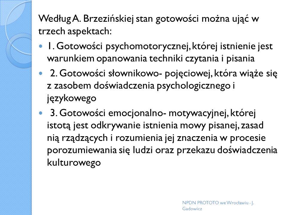Według A. Brzezińskiej stan gotowości można ująć w trzech aspektach: 1. Gotowości psychomotorycznej, której istnienie jest warunkiem opanowania techni