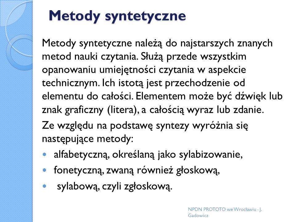 Metody syntetyczne Metody syntetyczne należą do najstarszych znanych metod nauki czytania. Służą przede wszystkim opanowaniu umiejętności czytania w a