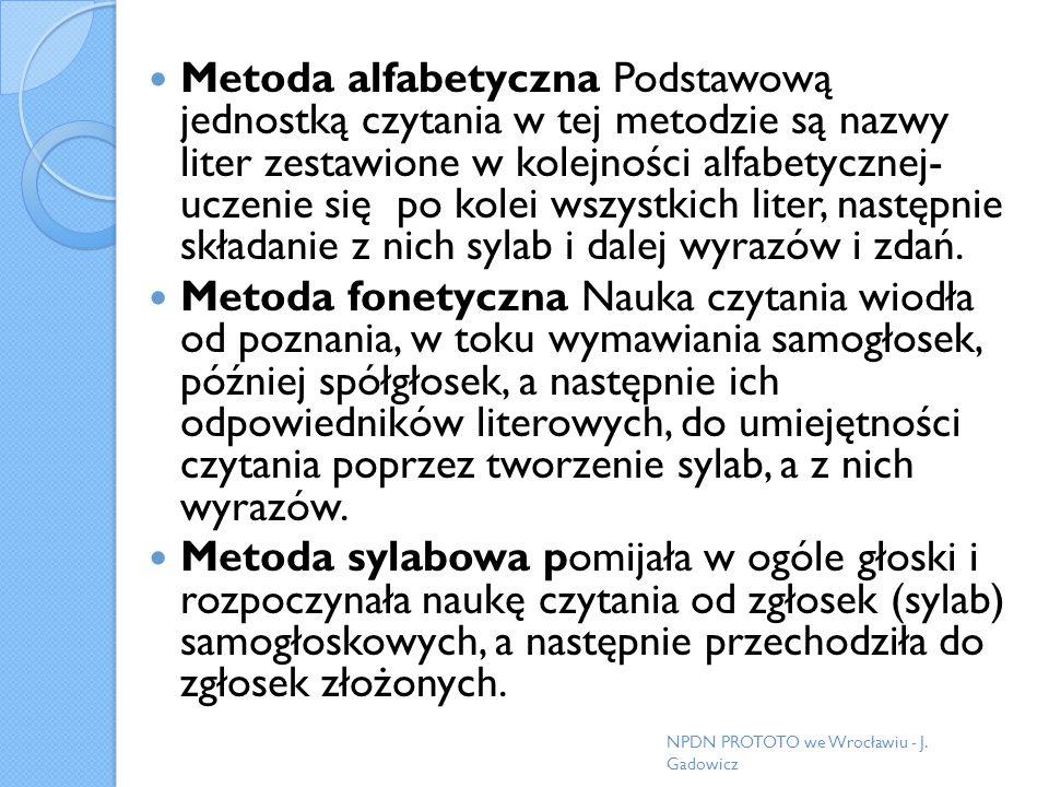 Metoda alfabetyczna Podstawową jednostką czytania w tej metodzie są nazwy liter zestawione w kolejności alfabetycznej- uczenie się po kolei wszystkich