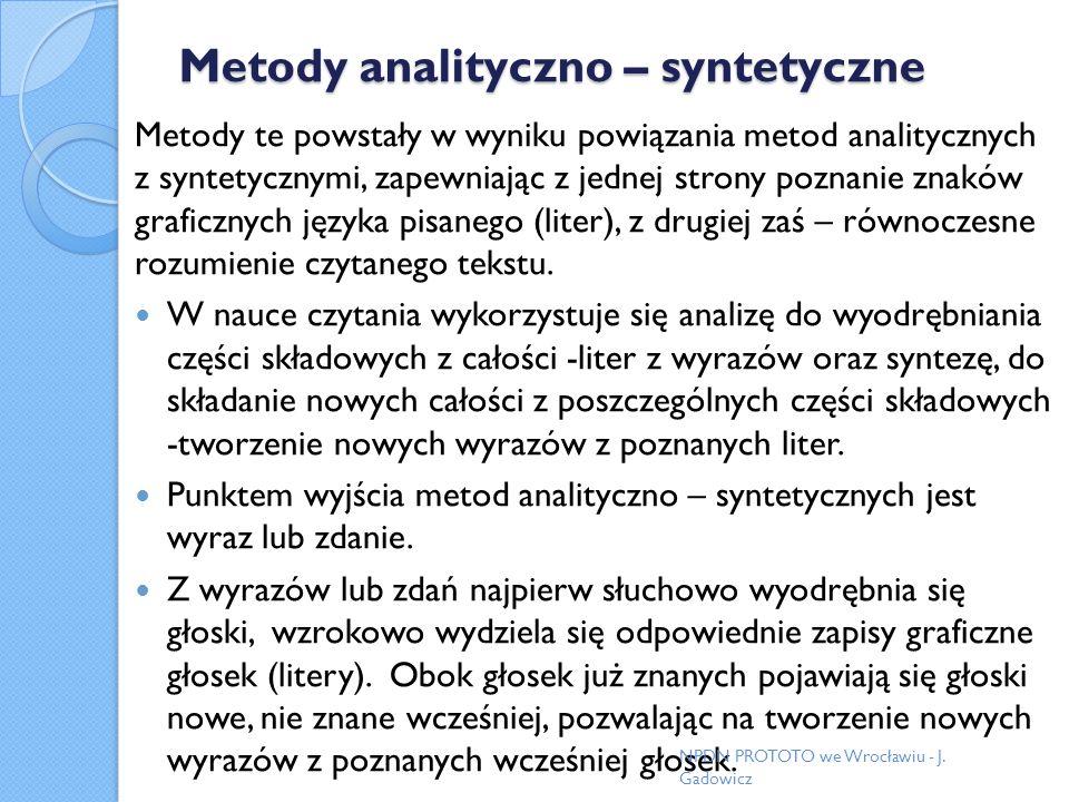 Metody analityczno – syntetyczne Metody te powstały w wyniku powiązania metod analitycznych z syntetycznymi, zapewniając z jednej strony poznanie znak