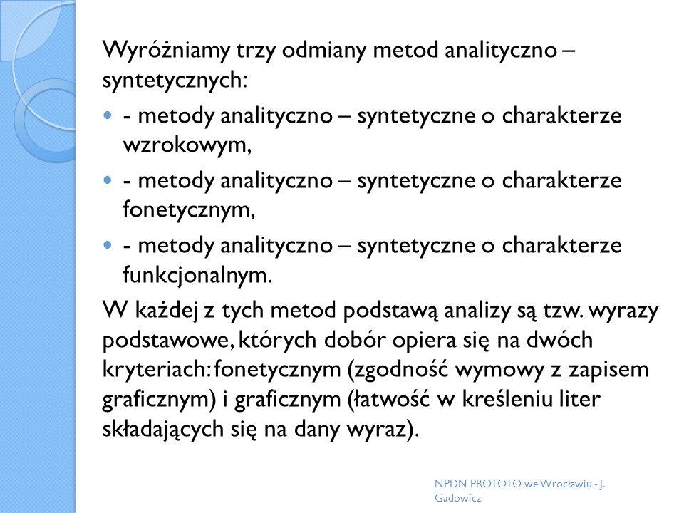 Wyróżniamy trzy odmiany metod analityczno – syntetycznych: - metody analityczno – syntetyczne o charakterze wzrokowym, - metody analityczno – syntetyc