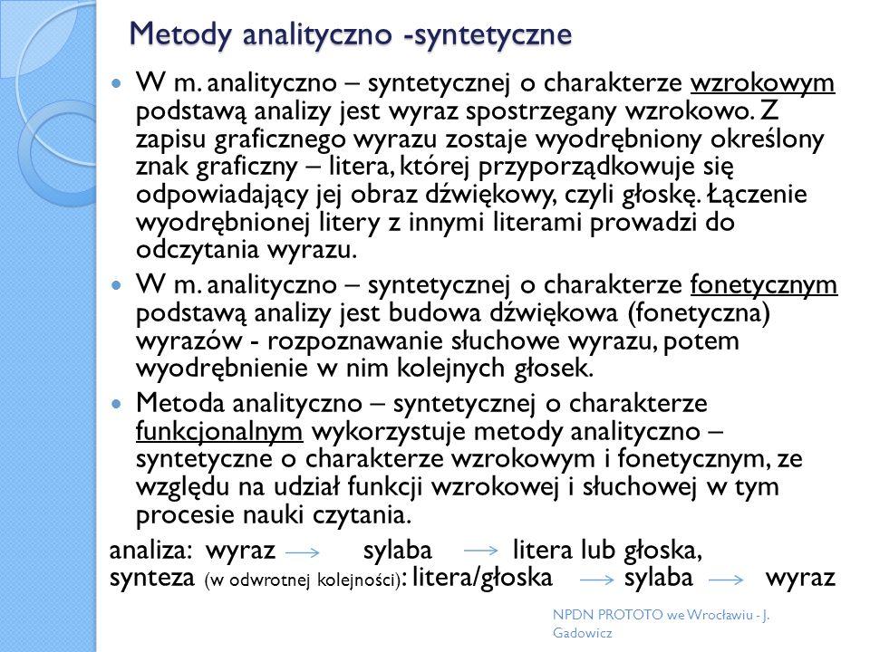 Metody analityczno -syntetyczne W m. analityczno – syntetycznej o charakterze wzrokowym podstawą analizy jest wyraz spostrzegany wzrokowo. Z zapisu gr