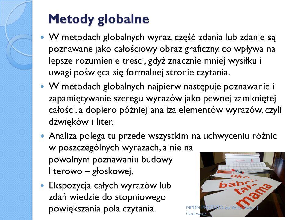 Metody globalne W metodach globalnych wyraz, część zdania lub zdanie są poznawane jako całościowy obraz graficzny, co wpływa na lepsze rozumienie treś