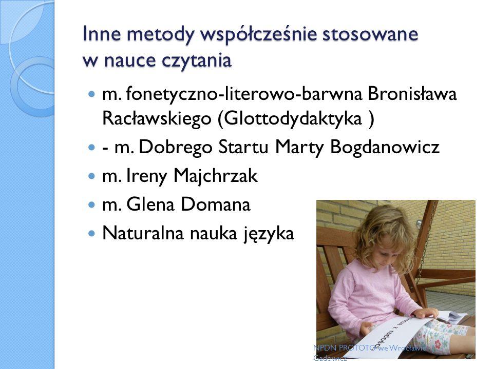 Inne metody współcześnie stosowane w nauce czytania m. fonetyczno-literowo-barwna Bronisława Racławskiego (Glottodydaktyka ) - m. Dobrego Startu Marty
