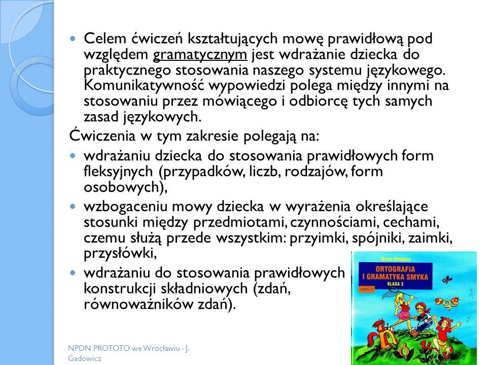 Celem ćwiczeń kształtujących mowę prawidłową pod względem gramatycznym jest wdrażanie dziecka do praktycznego stosowania naszego systemu językowego. K