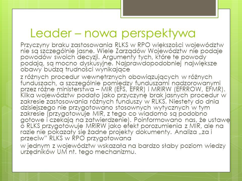 Leader – nowa perspektywa Najgorzej przedstawia się sytuacja z EFS i EFRR. Decyzję w tym zakresie pozostawiono Zarządom Województw. Tylko dwa zdecydow