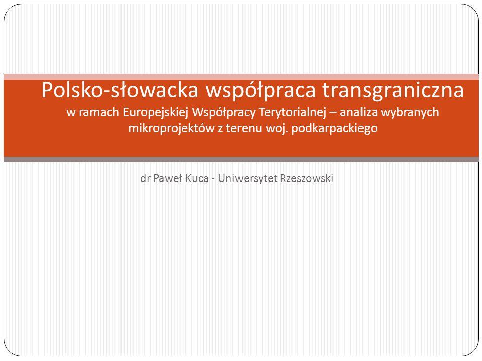 dr Paweł Kuca - Uniwersytet Rzeszowski Polsko-słowacka współpraca transgraniczna w ramach Europejskiej Współpracy Terytorialnej – analiza wybranych mi