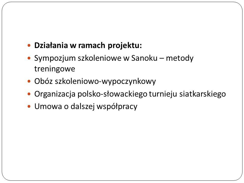 Działania w ramach projektu: Sympozjum szkoleniowe w Sanoku – metody treningowe Obóz szkoleniowo-wypoczynkowy Organizacja polsko-słowackiego turnieju