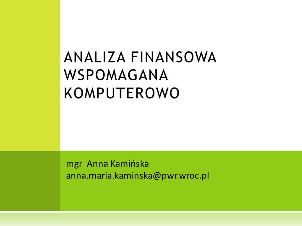 mgr Anna Kamińska anna.maria.kaminska@pwr.wroc.pl ANALIZA FINANSOWA WSPOMAGANA KOMPUTEROWO
