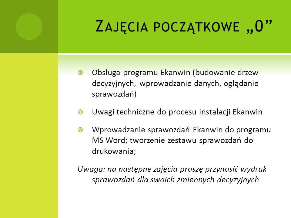 Z AJĘCIA POCZĄTKOWE 0 Obsługa programu Ekanwin (budowanie drzew decyzyjnych, wprowadzanie danych, oglądanie sprawozdań) Uwagi techniczne do procesu in