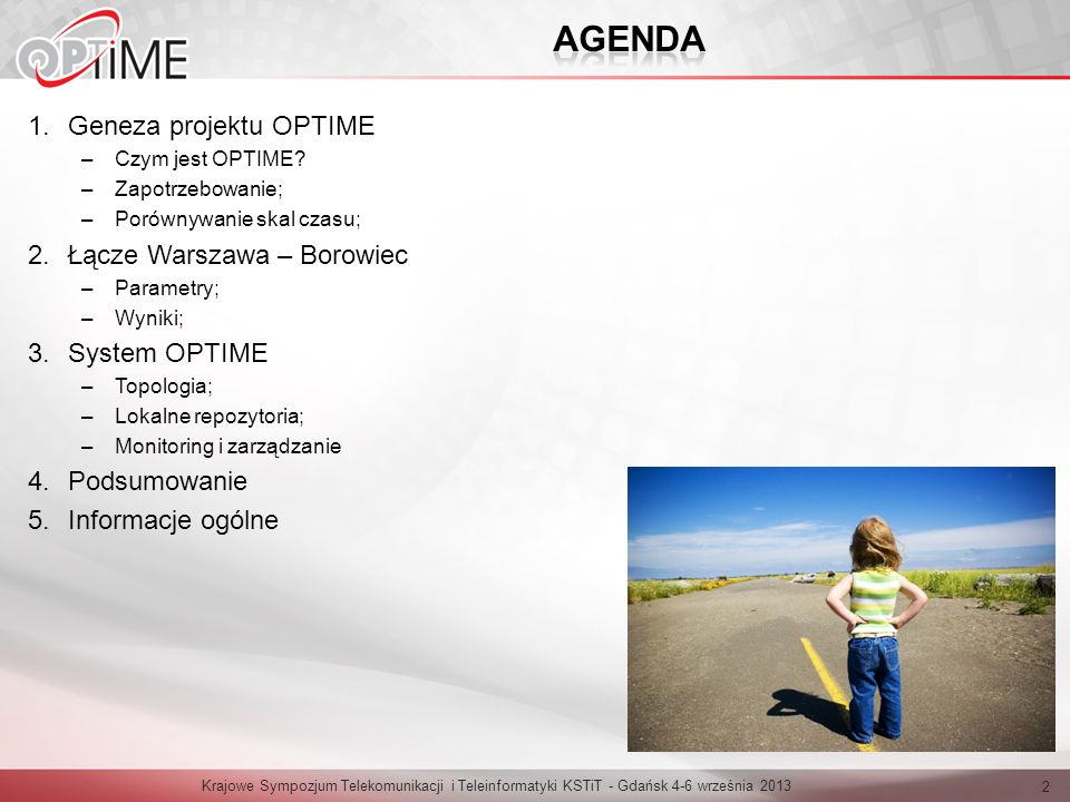 1.Geneza projektu OPTIME –Czym jest OPTIME? –Zapotrzebowanie; –Porównywanie skal czasu; 2.Łącze Warszawa – Borowiec –Parametry; –Wyniki; 3.System OPTI