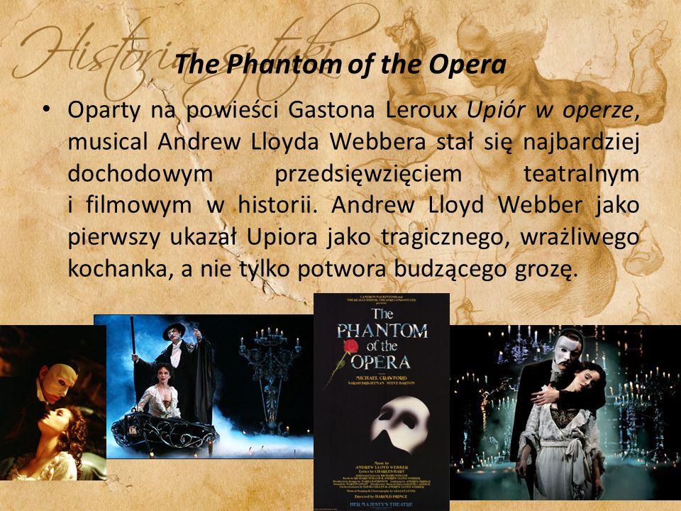 The Phantom of the Opera Oparty na powieści Gastona Leroux Upiór w operze, musical Andrew Lloyda Webbera stał się najbardziej dochodowym przedsięwzięciem teatralnym i filmowym w historii.