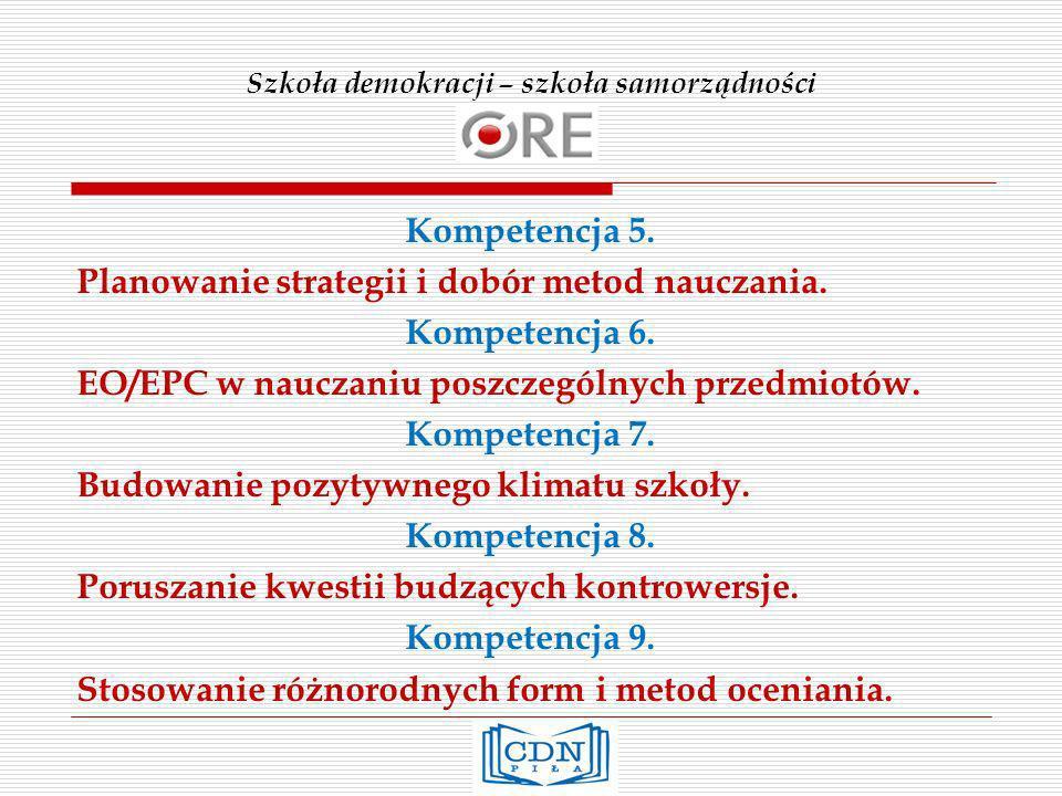 Szkoła demokracji – szkoła samorządności Kompetencja 5. Planowanie strategii i dobór metod nauczania. Kompetencja 6. EO/EPC w nauczaniu poszczególnych