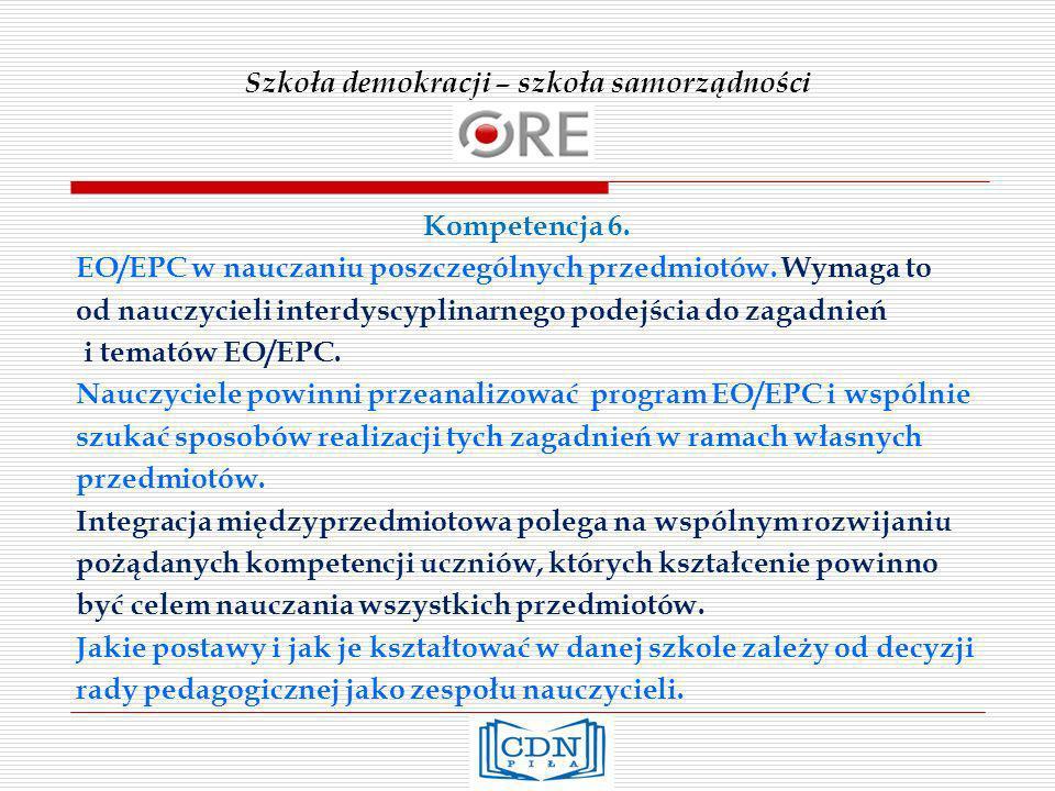 Szkoła demokracji – szkoła samorządności Kompetencja 6. EO/EPC w nauczaniu poszczególnych przedmiotów. Wymaga to od nauczycieli interdyscyplinarnego p