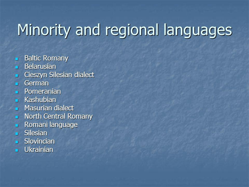 Minority and regional languages Baltic Romany Baltic Romany Belarusian Belarusian Cieszyn Silesian dialect Cieszyn Silesian dialect German German Pome