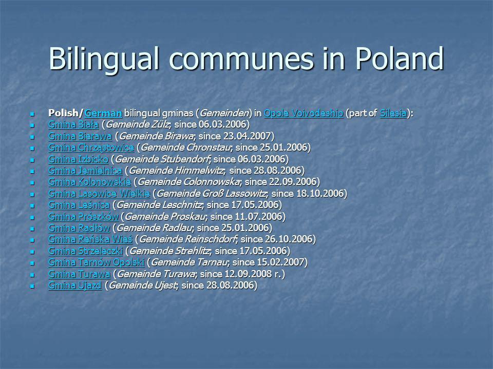 Bilingual communes in Poland Gmina WalceGmina Walce (Gemeinde Walzen; since 04.04.2006) Gmina ZębowiceGmina Zębowice (Gemeinde Zembowitz; since 23.10.2007) Other gminas in Opole Voivodeship and Silesian Voivodeship which are permitted by the Act to make German an auxiliary language are Cisek, Dobrodzień, Dobrzeń Wielki, Głogówek, Komprachcice, Łubniany, Murów, Olesno, Pawłowiczki, and Krzanowice.