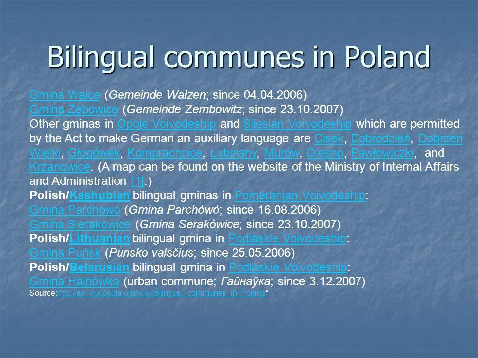 Bilingual communes in Poland Gmina WalceGmina Walce (Gemeinde Walzen; since 04.04.2006) Gmina ZębowiceGmina Zębowice (Gemeinde Zembowitz; since 23.10.