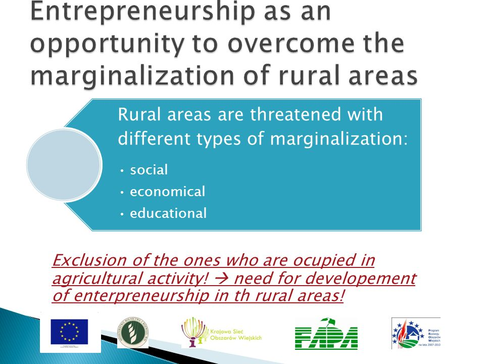 Exclusion of the ones who are ocupied in agricultural activity! need for developement of enterpreneurship in th rural areas! Rural areas are threatene