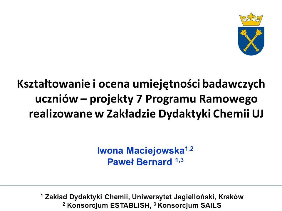 Kształtowanie i ocena umiejętności badawczych uczniów – projekty 7 Programu Ramowego realizowane w Zakładzie Dydaktyki Chemii UJ 1 Zakład Dydaktyki Ch