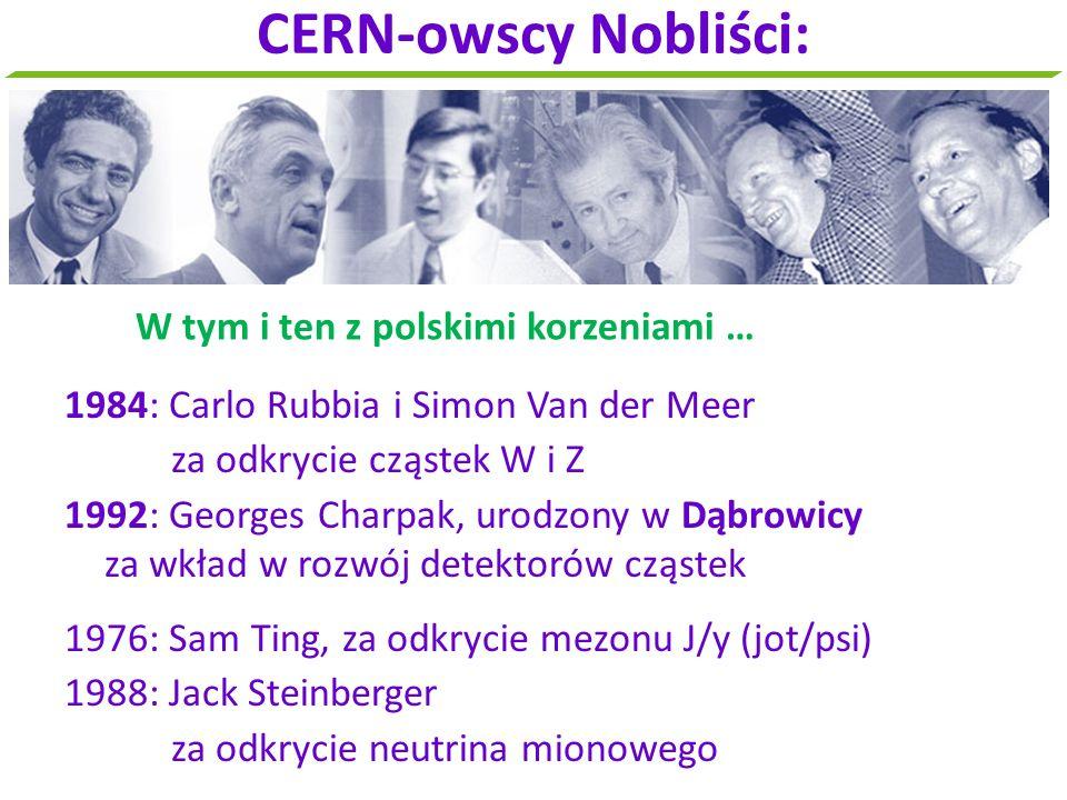 W tym i ten z polskimi korzeniami … CERN-owscy Nobliści: 1984: Carlo Rubbia i Simon Van der Meer za odkrycie cząstek W i Z 1992: Georges Charpak, urod