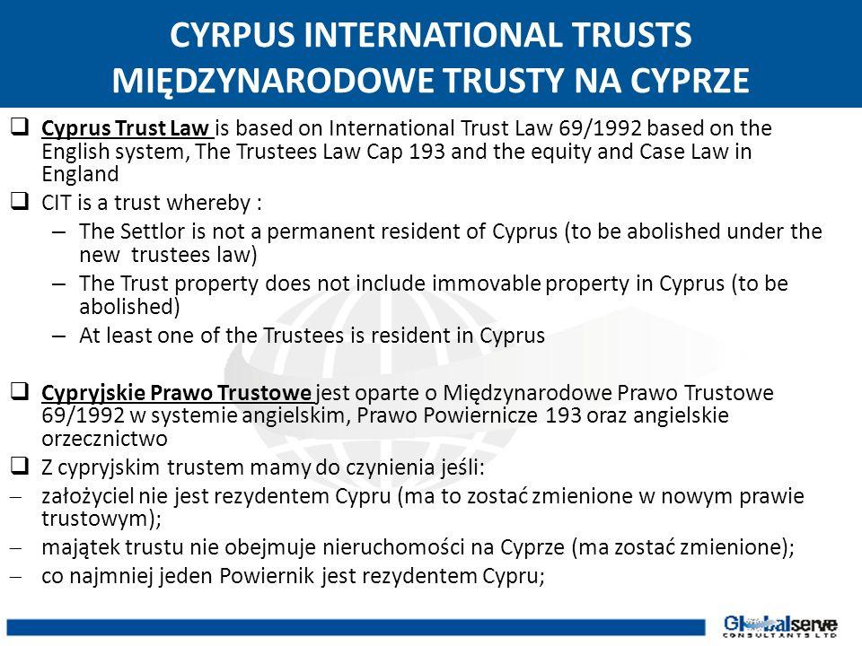 CYRPUS INTERNATIONAL TRUSTS MIĘDZYNARODOWE TRUSTY NA CYPRZE Cyprus Trust Law is based on International Trust Law 69/1992 based on the English system,
