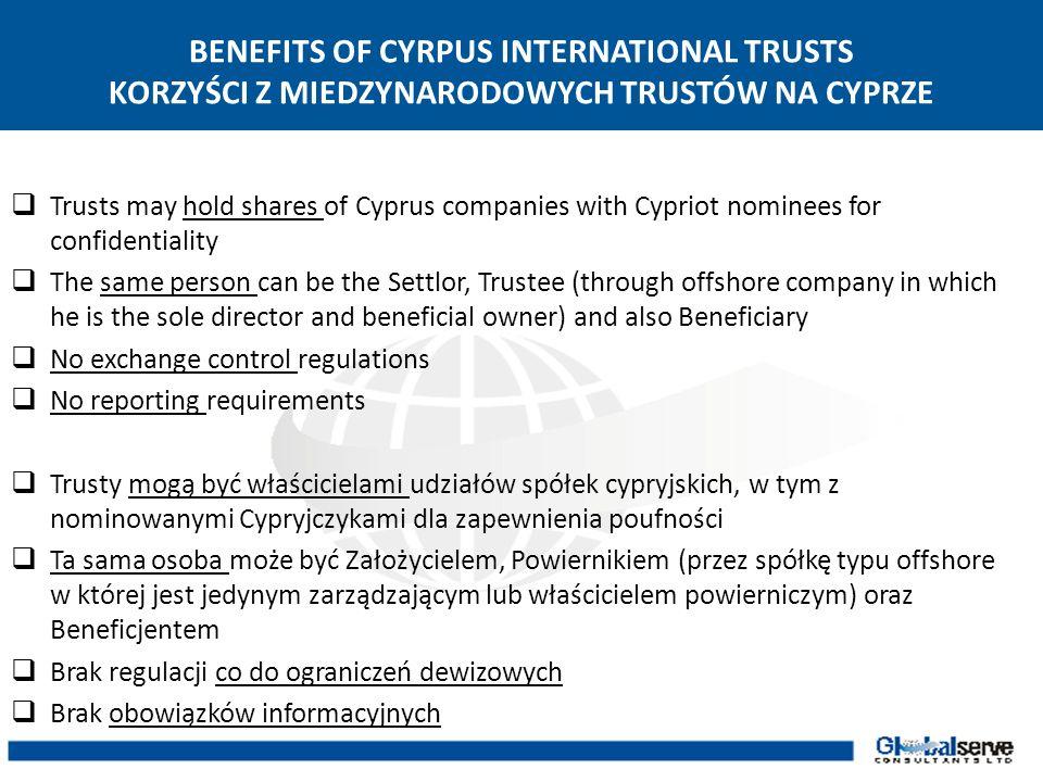 BENEFITS OF CYRPUS INTERNATIONAL TRUSTS KORZYŚCI Z MIEDZYNARODOWYCH TRUSTÓW NA CYPRZE Trusts may hold shares of Cyprus companies with Cypriot nominees