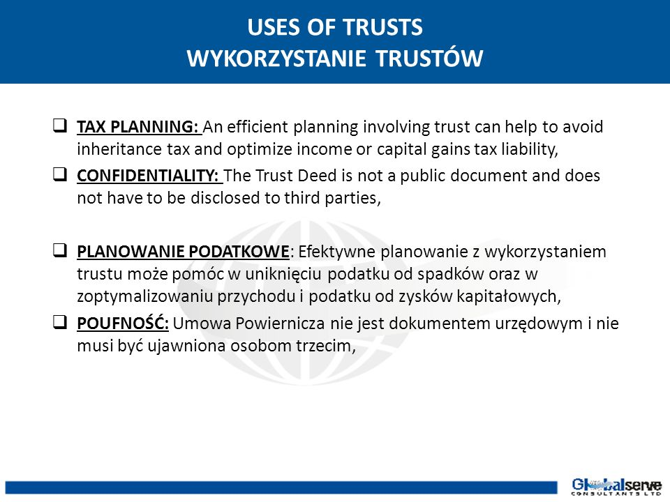 USES OF TRUSTS WYKORZYSTANIE TRUSTÓW TAX PLANNING: An efficient planning involving trust can help to avoid inheritance tax and optimize income or capi