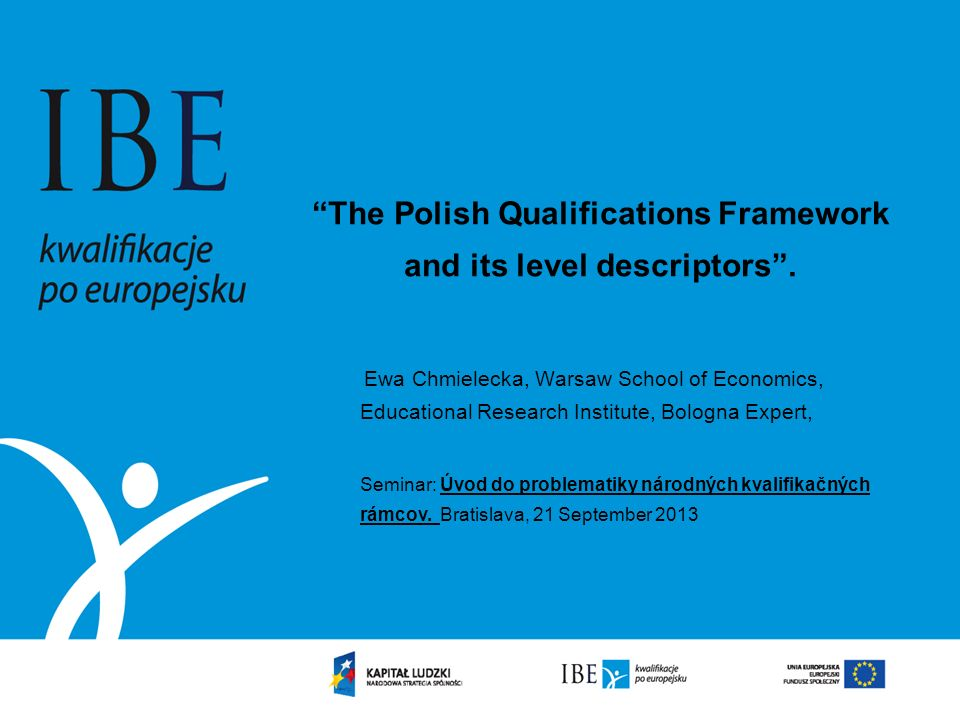 The Polish Qualifications Framework and its level descriptors. Ewa Chmielecka, Warsaw School of Economics, Educational Research Institute, Bologna Exp