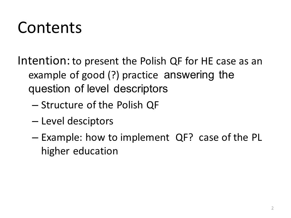 Contents Intention: to present the Polish QF for HE case as an example of good (?) practice answering the question of level descriptors – Structure of
