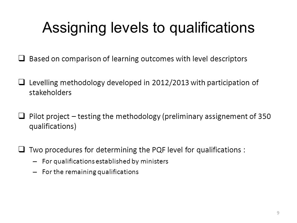 The PL QF HE implementation: first results Implementation of LO approach (end of the 2012/13 academic year): expectation concerning the academic community resistance – confirmed but the most of results quite promising – New curricula and syllabi prepared and well established in all HEI for level 6 and 7, corrected this year with much better understanding.
