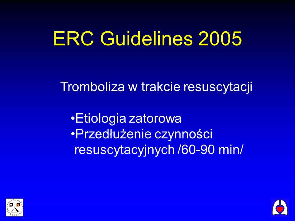 Tromboliza w trakcie resuscytacji Etiologia zatorowa Przedłużenie czynności resuscytacyjnych /60-90 min/