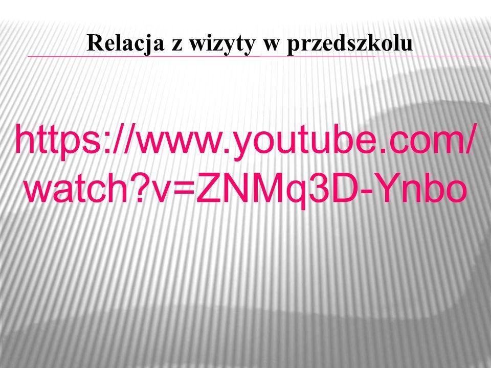 Relacja z wizyty w przedszkolu https://www.youtube.com/ watch?v=ZNMq3D-Ynbo