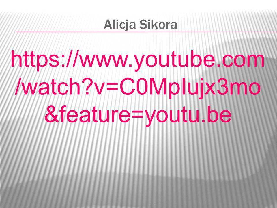 Alicja Sikora https://www.youtube.com /watch?v=C0MpIujx3mo &feature=youtu.be