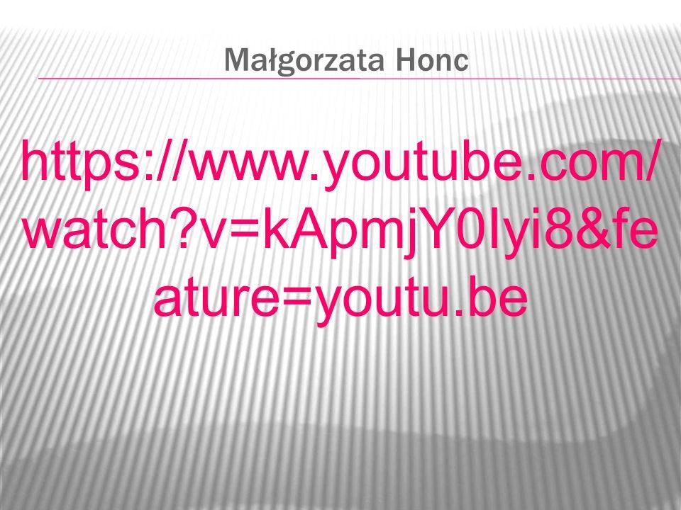 Małgorzata Honc https://www.youtube.com/ watch?v=kApmjY0Iyi8&fe ature=youtu.be