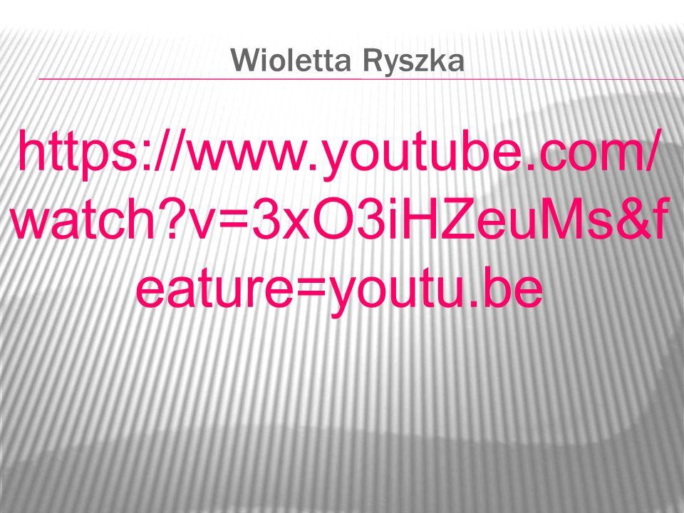 Wioletta Ryszka https://www.youtube.com/ watch?v=3xO3iHZeuMs&f eature=youtu.be