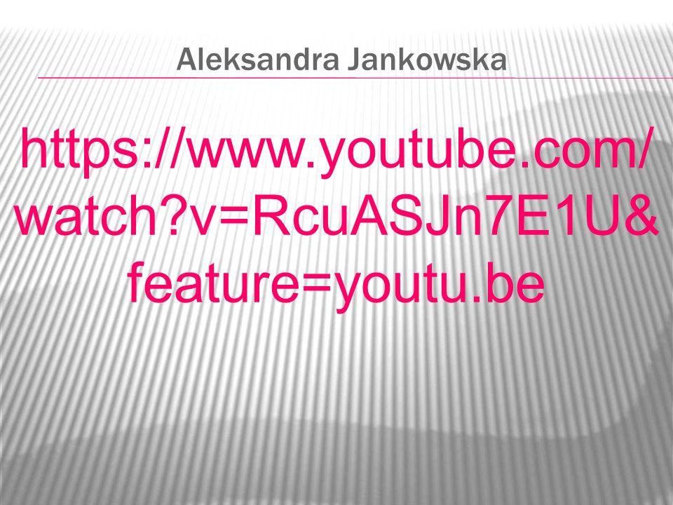 Aleksandra Jankowska https://www.youtube.com/ watch?v=RcuASJn7E1U& feature=youtu.be