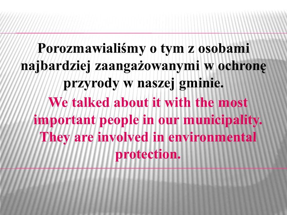 Porozmawialiśmy o tym z osobami najbardziej zaangażowanymi w ochronę przyrody w naszej gminie. We talked about it with the most important people in ou