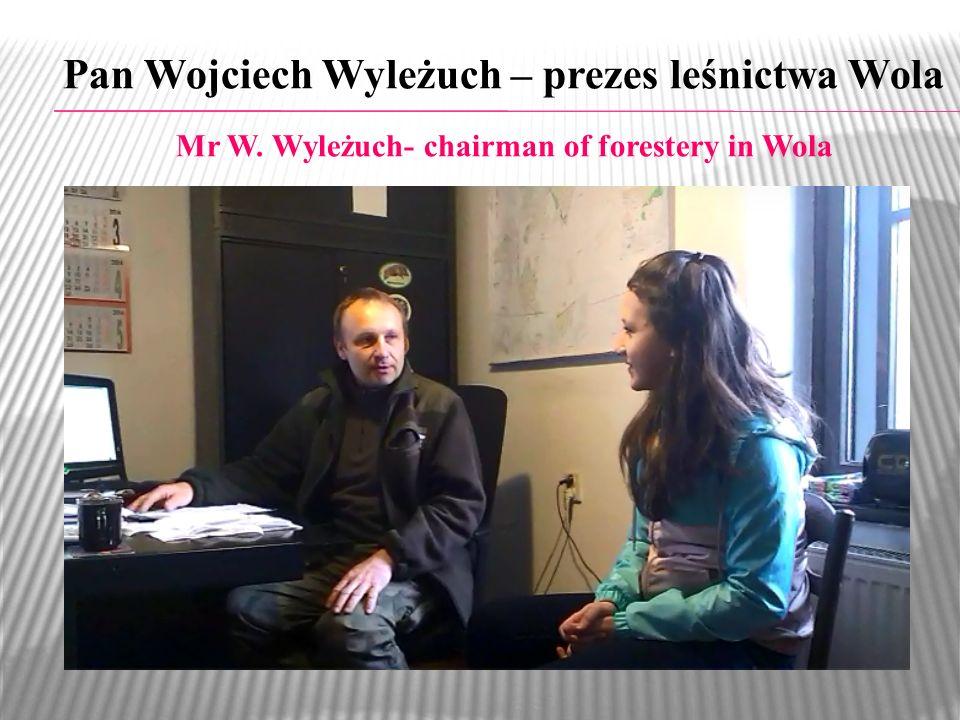 Pan Wojciech Wyleżuch – prezes leśnictwa Wola Mr W. Wyleżuch- chairman of forestery in Wola
