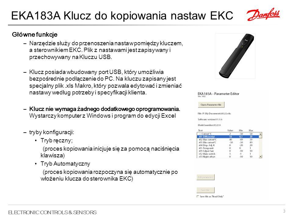3 EKA183A Klucz do kopiowania nastaw EKC Główne funkcje –Narzędzie służy do przenoszenia nastaw pomiędzy kluczem, a sterownikiem EKC. Plik z nastawami