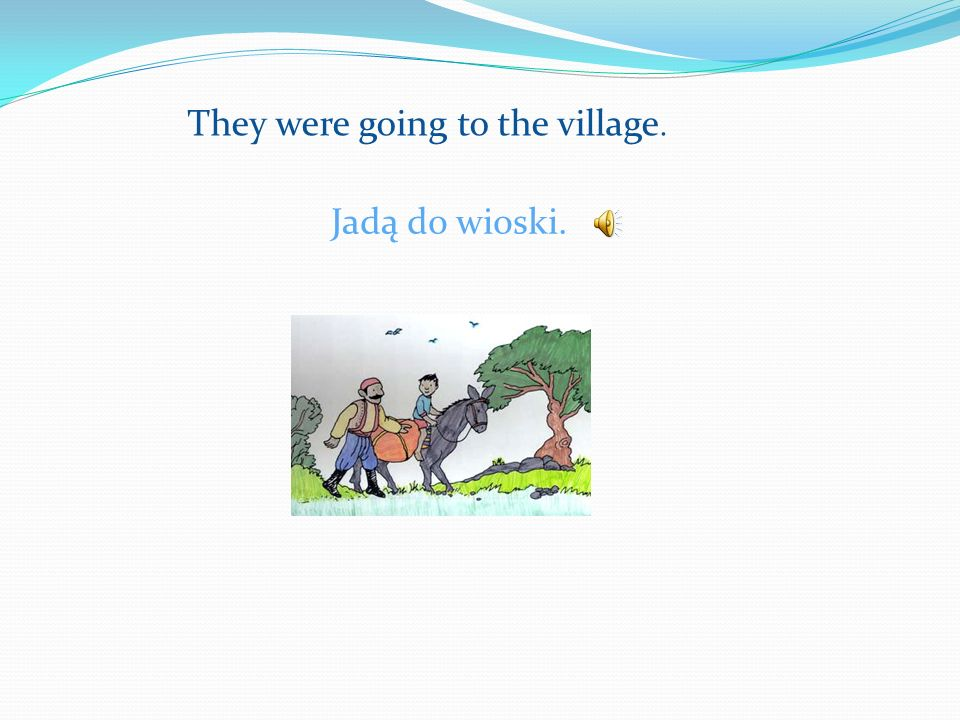 They were going to the village. Jadą do wioski.