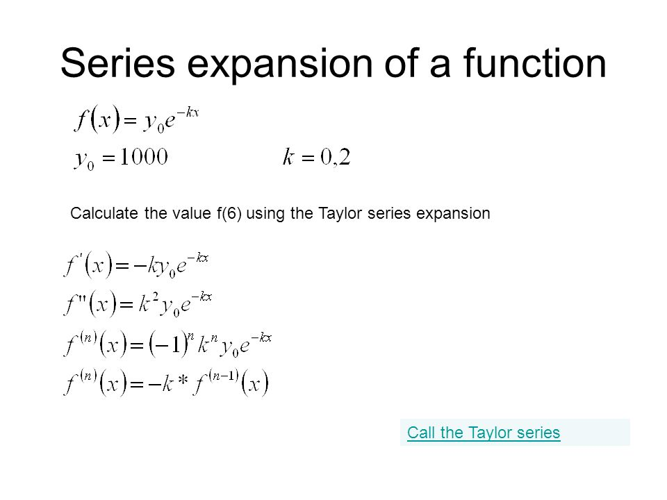 Series expansion of a function Call the Taylor series Calculate the value f(6) using the Taylor series expansion
