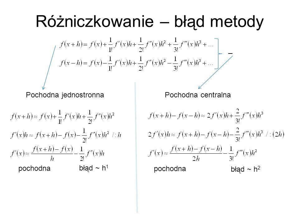 Różniczkowanie – błąd metody pochodna błąd ~ h 1 pochodna błąd ~ h 2 Pochodna jednostronna Pochodna centralna _