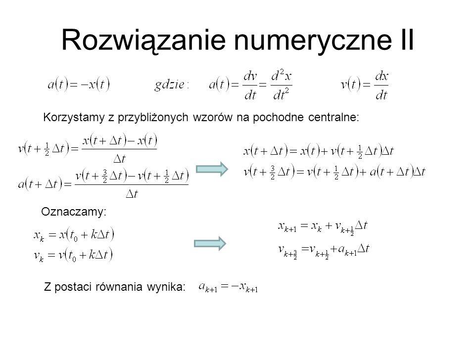 Rozwiązanie numeryczne II Korzystamy z przybliżonych wzorów na pochodne centralne: Oznaczamy: Z postaci równania wynika: